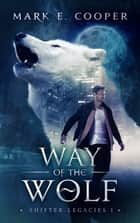Way of the Wolf - Shifter Legacies 1 ebook by Mark E. Cooper