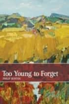 Too Young to Forget ebook by Philip Burton