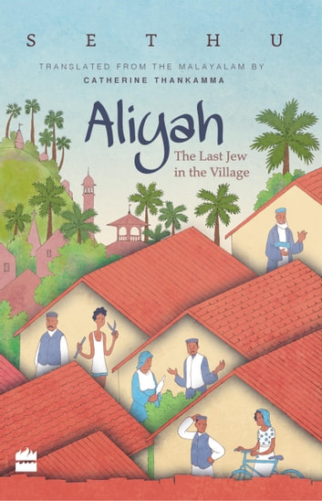 Aliyah: The Last Jew in The Village ebook by Sethu,Catherine Thankamma