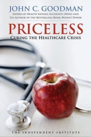 Priceless: Curing the Healthcare Crisis ebook by Goodman, John C. C.