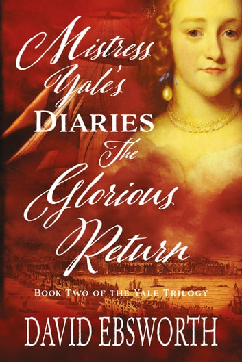 Mistress Yale's Diaries, The Glorious Return ebook by David Ebsworth