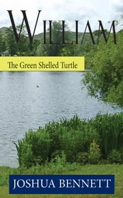 William the Green Shelled Turtle ebook by Joshua Bennett