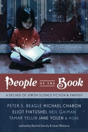People of the Book: A Decade of Jewish Science Fiction & Fantasy ebook by Rachel Swirsky, Sean Wallace