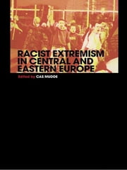 Racist Extremism in Central & Eastern Europe ebook by Cas Mudde