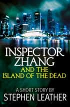 Inspector Zhang and the Island of the Dead (A Short Story) ebook by Stephen Leather