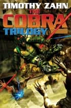 The Cobra Trilogy ebook by Timothy Zahn