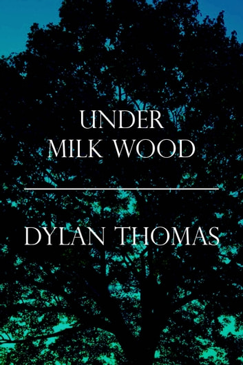 Under Milk Wood ebook by Dylan Thomas