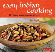 Easy Indian Cooking - 101 Fresh & Feisty Indian Recipes ebook by Hari Nayak,Jack Turkel