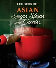 Asian Soups, Stews and Curries ebook by Lee Geok Boi