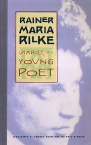 Diaries of a Young Poet ebook by Rainer Maria Rilke,Edward Snow,Michael Winkler