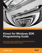 Kinect for Windows SDK Programming Guide ebook by Abhijit Jana