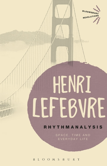 Rhythmanalysis - Space, Time and Everyday Life ebook by Henri Lefebvre