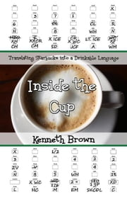 Inside the Cup - Translating Starbucks into a Drinkable Language ebook by Kenneth Brown