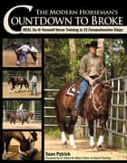The Modern Horseman's Countdown to Broke - Real Do-It-Yourself Horse Training in 33 Comprehensive Steps ebook by Sean Patrick, Charles Hilton, Robert M Miller