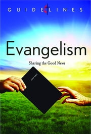 Guidelines for Leading Your Congregation 2013-2016 - Evangelism - Sharing the Good News ebook by General Board Of Discipleship
