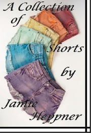 A collection of Short Stories ebook by Jamie Heppner