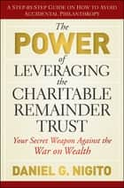 The Power of Leveraging the Charitable Remainder Trust ebook by Daniel Nigito