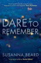 Dare to Remember ebook by Susanna Beard