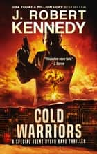 Cold Warriors - A Special Agent Dylan Kane Thriller, Book #3 ebook by