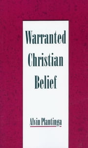 Warranted Christian Belief ebook by Alvin Plantinga