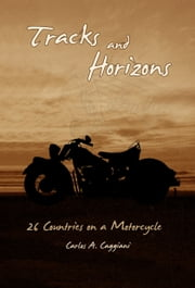 Tracks and Horizons: 26 Countries on a Motorcycle ebook by Carlos Caggiani