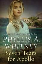 Seven Tears for Apollo ebook by Phyllis A. Whitney