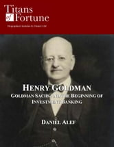Henry Goldman: Goldman Sachs and the Beginning of Investment Banking ebook by Daniel Alef
