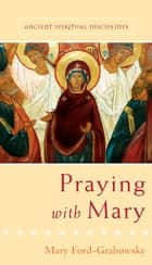 Praying with Mary ebook by Mary Ford-Grabowsky