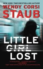 Little Girl Lost - A Foundlings Novel ebook by Wendy Corsi Staub