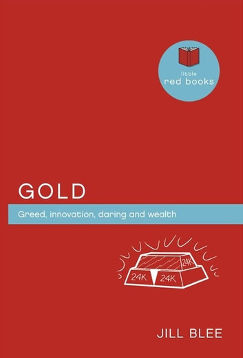 Gold: Greed, innovations, daring and wealth ebook by Jill Blee