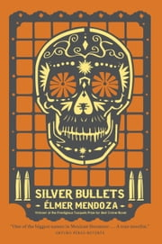 Silver Bullets ebook by Elmer Mendoza,Mark Fried