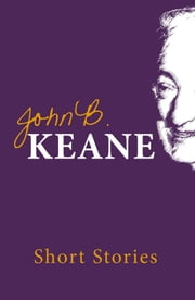 Short Stories of John B. Keane: One of Ireland's favourite writers ebook by John B Keane
