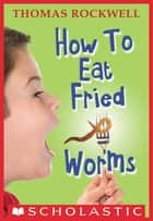 How to Eat Fried Worms ebook by Thomas Rockwell
