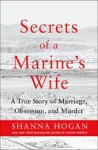 Secrets of a Marine's Wife - A True Story of Marriage, Obsession, and Murder ebook by Shanna Hogan