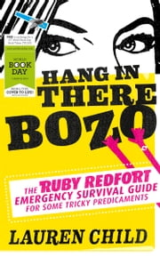 Hang in There Bozo: The Ruby Redfort Emergency Survival Guide for Some Tricky Predicaments ebook by Lauren Child
