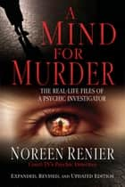 A Mind for Murder - The Real-Life Files of a Psychic Investigator ebook by Noreen Renier