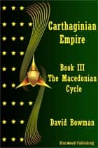 Carthaginian Empire: Book 3 - The Macedonean Cycle ebook by David Bowman