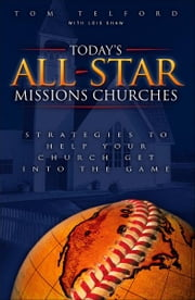 Today's All-Star Missions Churches - Strategies to Help Your Church Get Into the Game ebook by Tom Telford,Lois Shaw,Leith Anderson