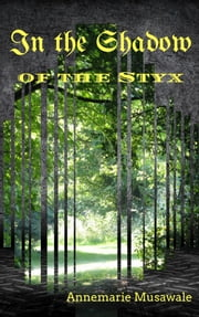 In The Shadow of the Styx ebook by Annemarie Musawale