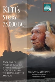 Ki'ti's Story, 75,000 BC - Winds of Change, a Prehistoric Fiction Series on the Peopling of the Americas: Book One ebook by Bonnye Matthews