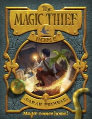 The Magic Thief: Home ebook by Sarah Prineas,Antonio Javier Caparo