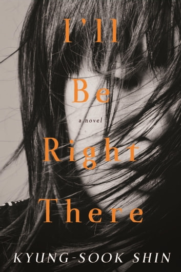 I'll Be Right There ebook by Kyung-Sook Shin