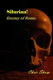 Silurian! - Enemy of Rome. ebook by Chris Sharp