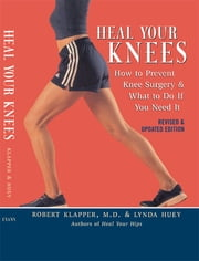 Heal Your Knees - How to Prevent Knee Surgery and What to Do If You Need It ebook by Robert L. Klapper, Lynda Huey