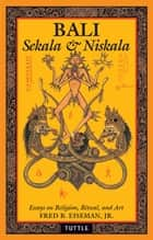 Bali: Sekala & Niskala - Essays on Religion, Ritual, and Art ebook by Fred B. Eiseman
