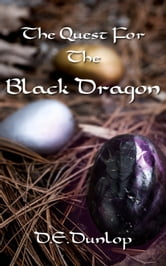 The Quest For the Black Dragon ebook by D.E. Dunlop