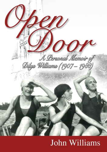 Open Door - A Personal Memoir of Dilys Williams (1907-1988) ebook by John Williams