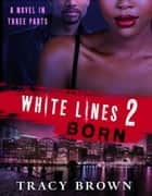 White Lines 2: Born ebook by Tracy Brown