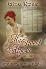 My Sweet Alyssa Brothers In All Book 1 ebook by Gina Rose