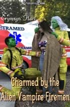 Charmed by the Alien Vampire Firemen ebook by Crymsyn Hart